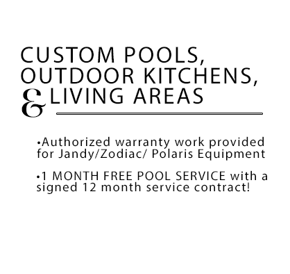 Custom Pools, Outdoor Kitchens & Living Areas - Authorized warranty work provided for Jandy / Zodiac / Polaris - 1 Month Free Pool Service with a signed 12 month service contract